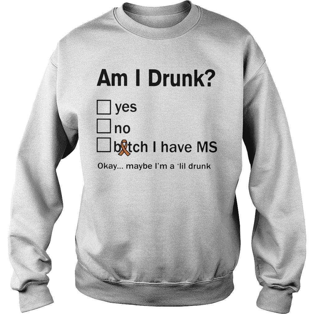Multiple Sclerosis Am I Drunk Yes No Bitch I Have Ms Sweater