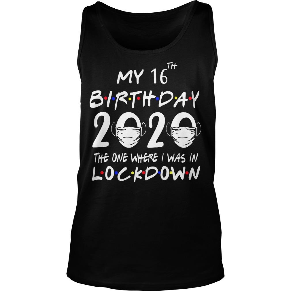 My 16th Birthday 2020 The One Where I Was In Lockdown Tank Top
