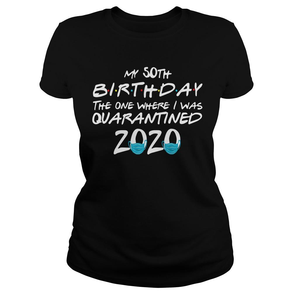 My 50th Birthday The One Where I Was Quarantined 2020 Longsleeve