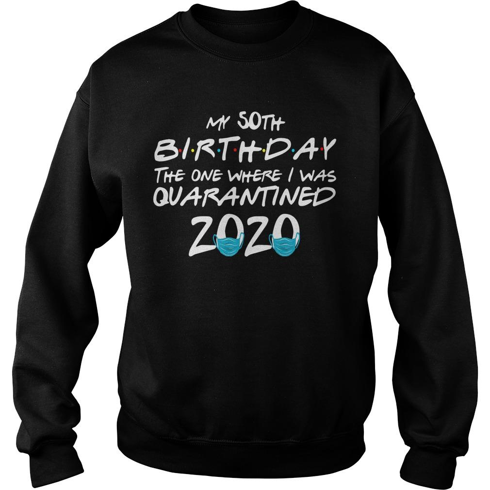 My 50th Birthday The One Where I Was Quarantined 2020 Sweater