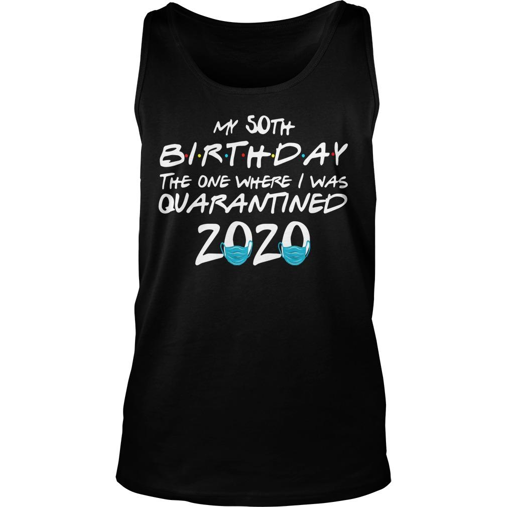 My 50th Birthday The One Where I Was Quarantined 2020 Tank Top