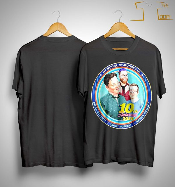 My Brother My Brother And Me 10th Anniversary 2020 Shirt