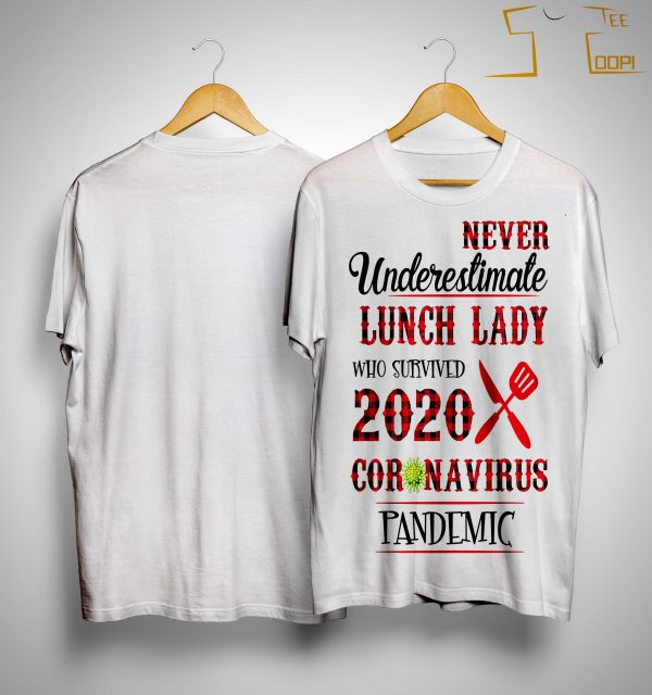 Never Underestimate Lunch Lady Who Survived 2020 Coronavirus Pandemic Shirt