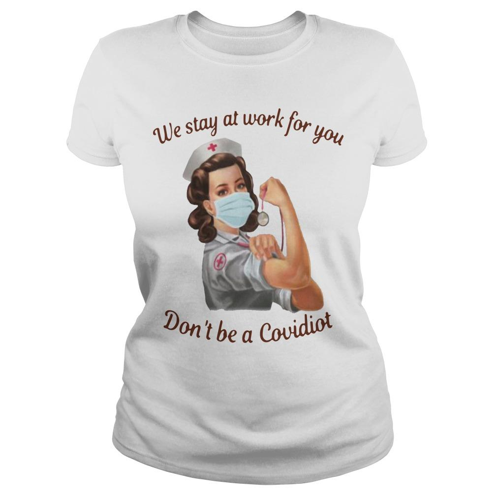 Nurse We Stay At Work For You Don't Be A Covidiot Longsleeve