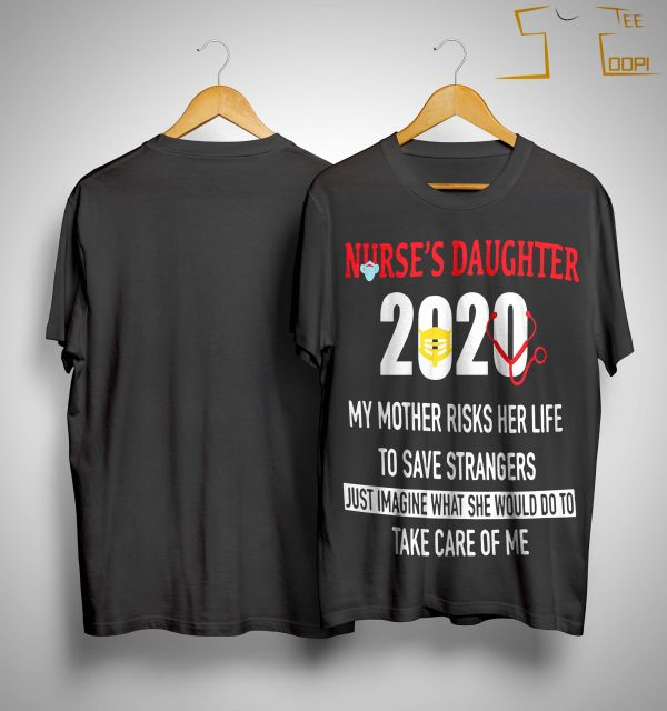 Nurse's Daughter 2020 My Mother Risks Her Life To Save Strangers Shirt