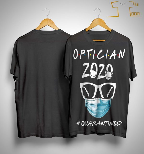 Optician 2020 #quarantined Shirt
