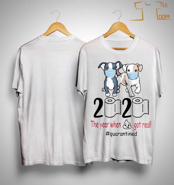 Pitbull 2020 The Year When Shit Got Real Quarantined Shirt