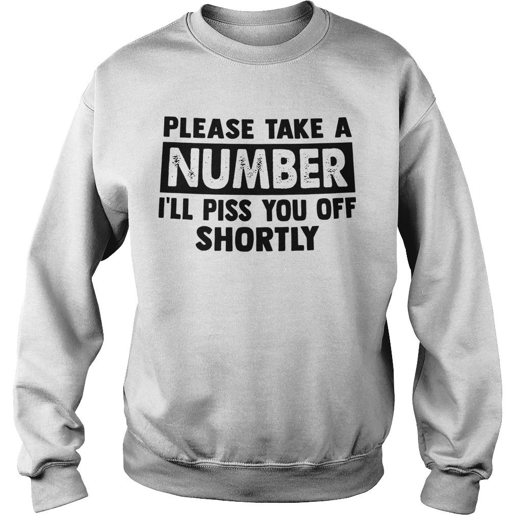 Please Take A Number I'll Piss You Off Shortly Sweater
