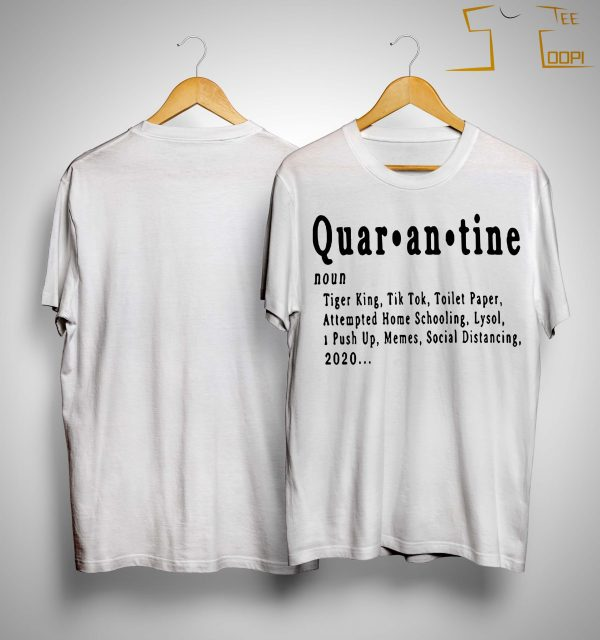 Quarantine Tiger King Tik Tok Toilet Paper Attempted Home Schooling Shirt
