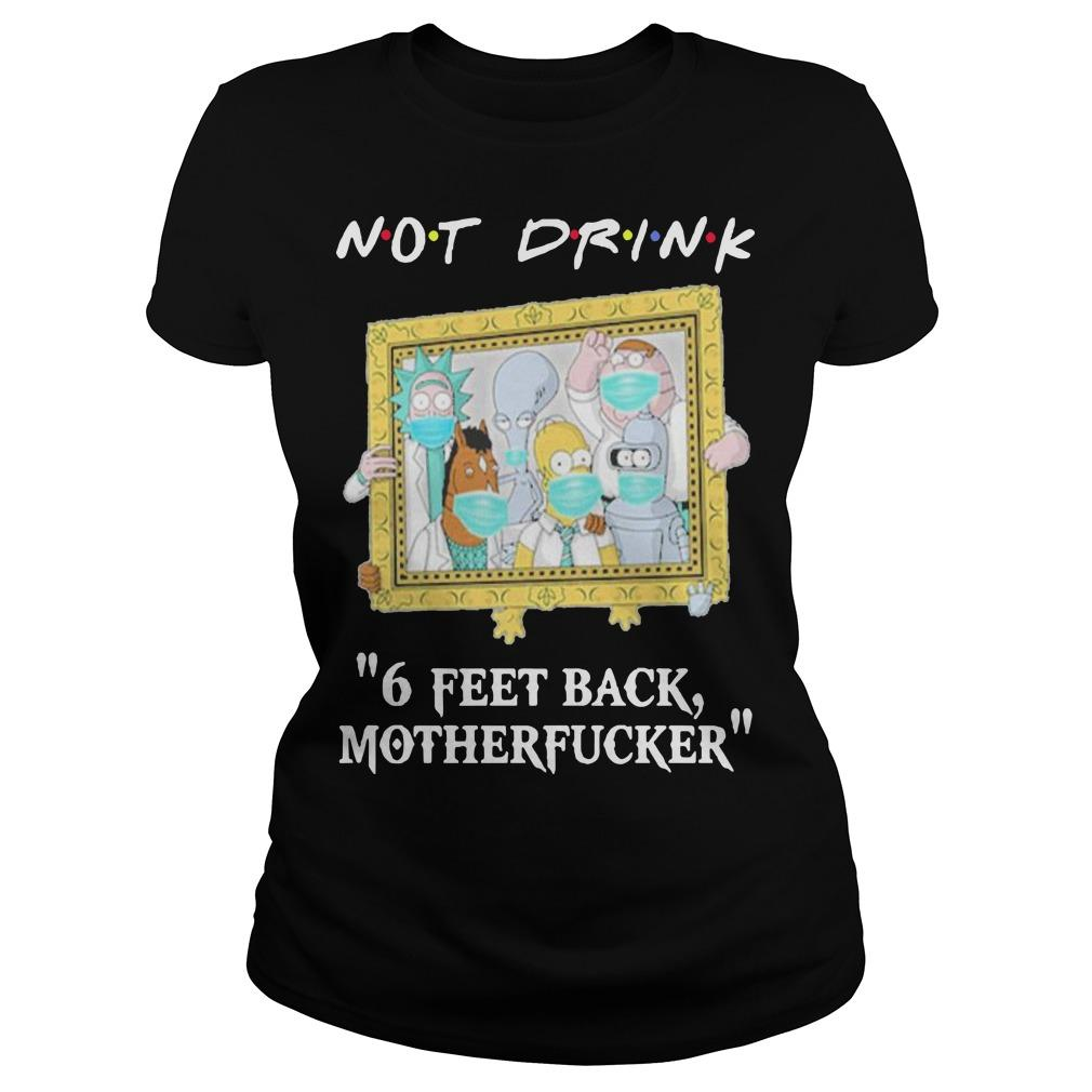 Rick And Morty Not Drink 6 Feet Back Motherfucker Longsleeve