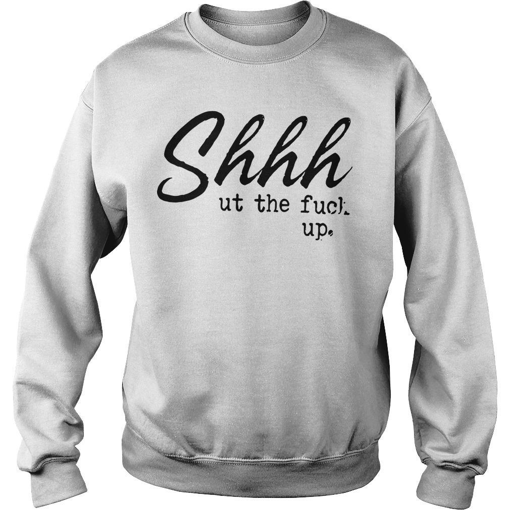 Shhhut The Fuck Up Sweater