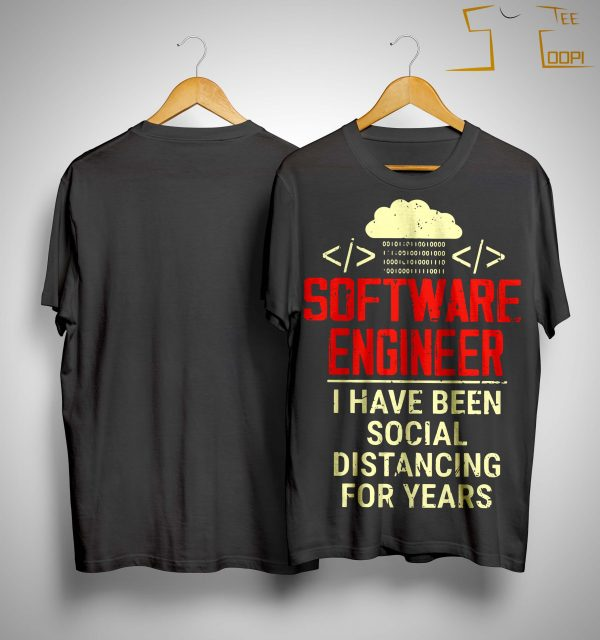 Software Engineer I Have Been Social Distancing Shirt