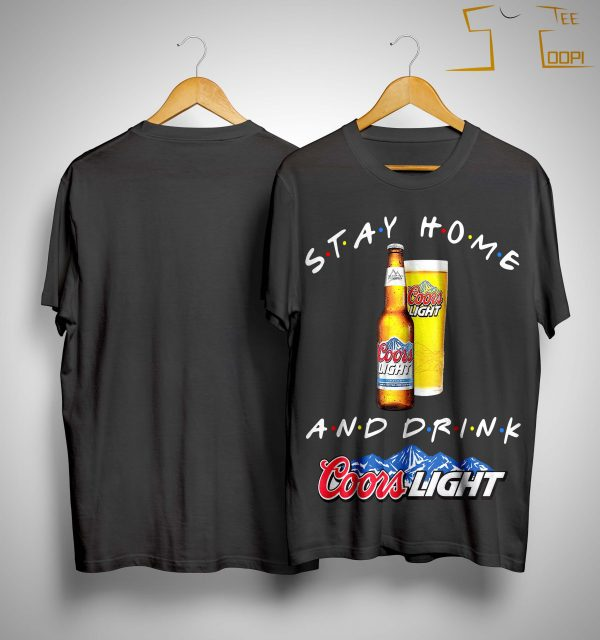 Stay Home And Drink Coors Light Shirt
