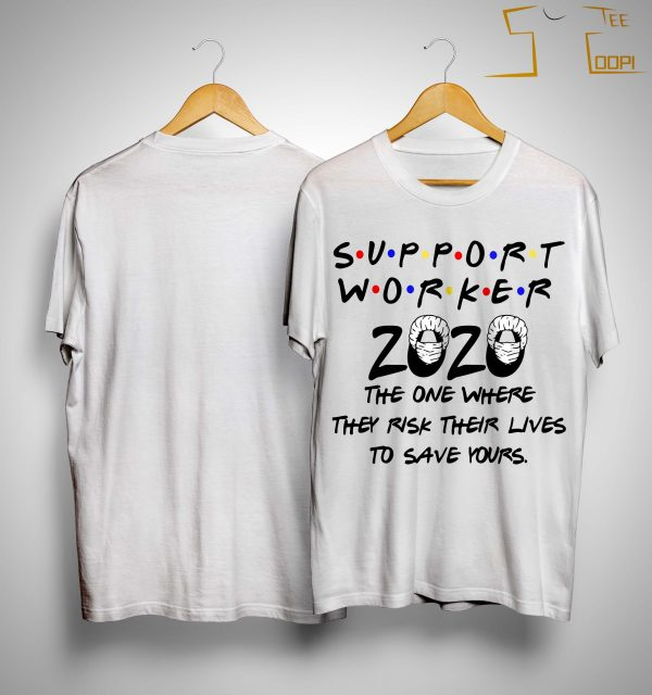 Support Worker 2020 The One Where They Risk Their Lives To Save Yours Shirt