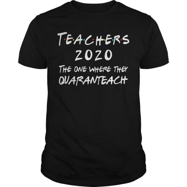 Teachers 2020 The One Where They Quaranteach Shirt