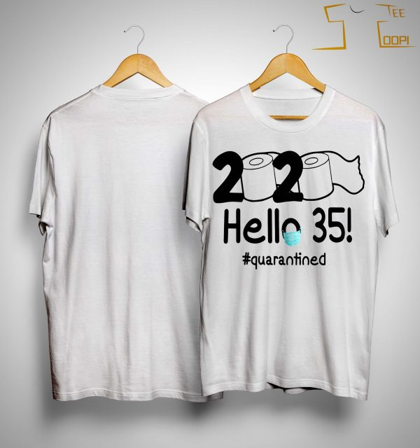 Toilet Paper 2020 Hello 35 Quarantined Shirt