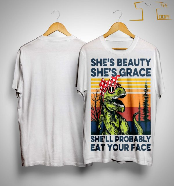 Vintage Dinosaur She's Beauty She's Grace She'll Probably Eat Your Face Shirt