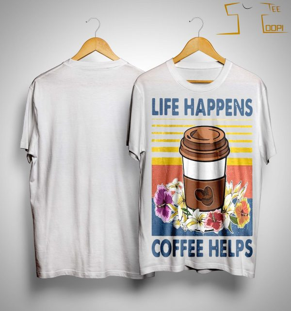 Vintage Flower Life Happens Coffee Helps Shirt