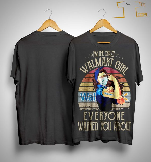 Vintage I' The Crazy Walmart Girl Everyone Warned You About Shirt