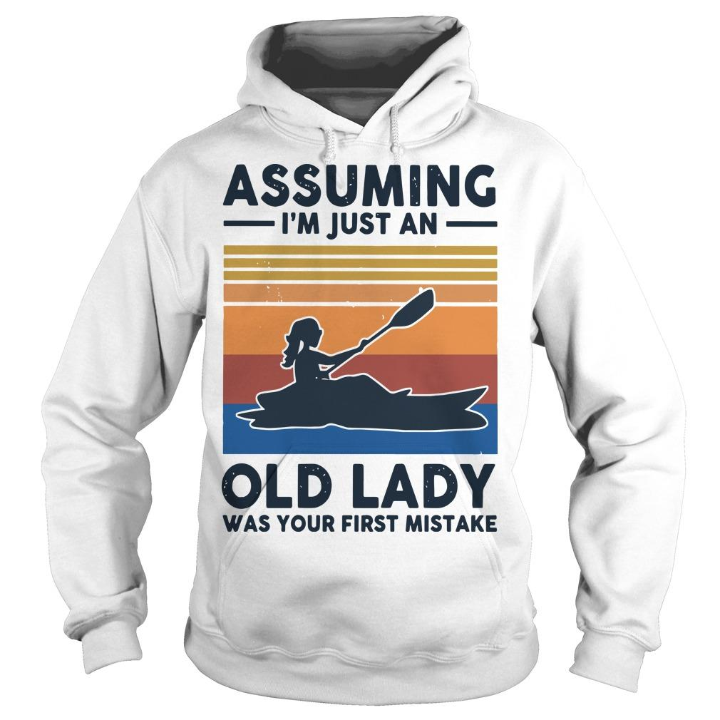Vintage Kayak Assuming I'm Just An Old Lady Was Your First Mistake Hoodie
