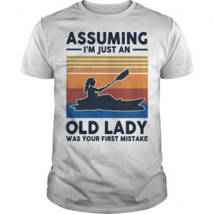 Vintage Kayak Assuming I'm Just An Old Lady Was Your First Mistake Shirt