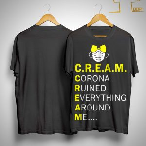 Wu Tang Cream Corona Ruined Everything Around Me Shirt