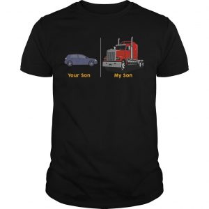 Your Son My Son Truck Shirt