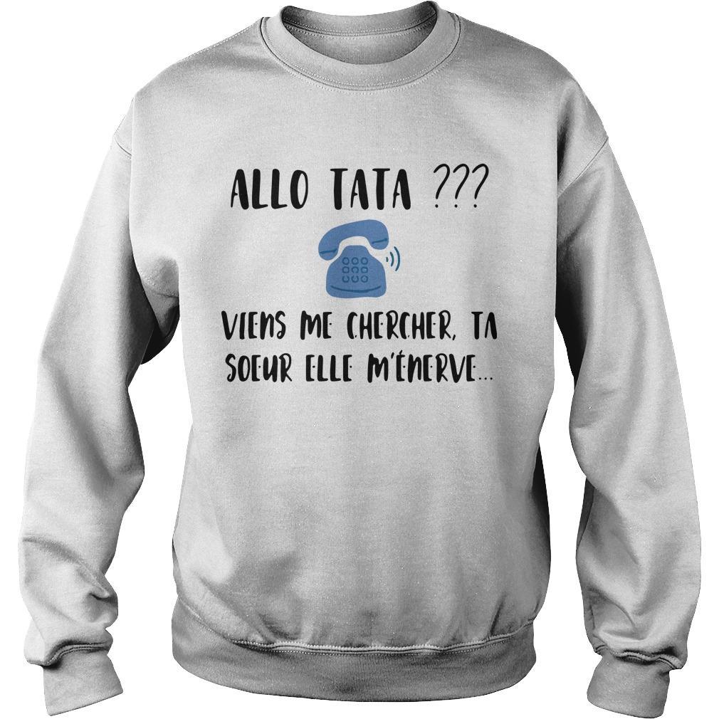Allo Tata Viens Me Chercher Ta Soeur Elle M'énerve Sweater
