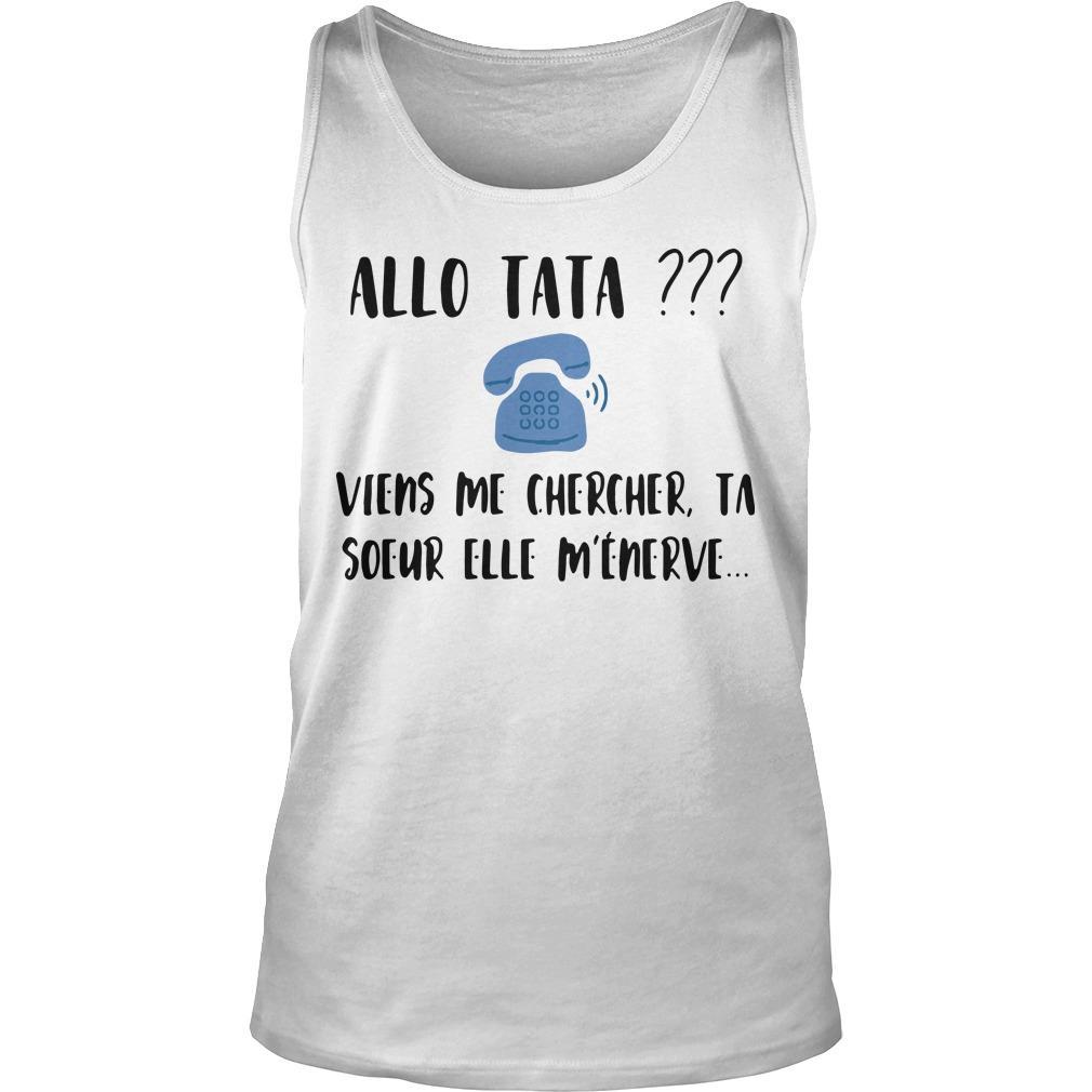Allo Tata Viens Me Chercher Ta Soeur Elle M'énerve Tank Top
