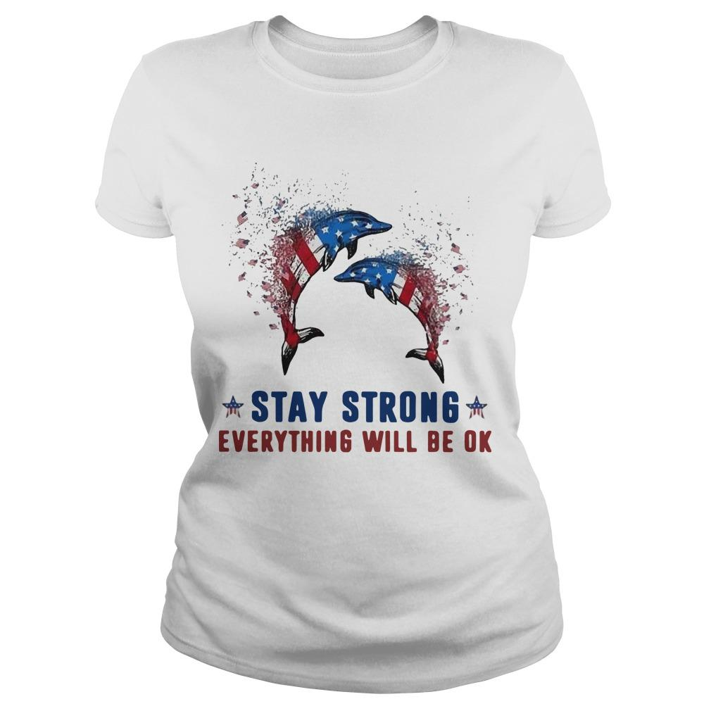 American Flag Dolphin Stay Strong Everything Will Be Ok Longsleeve