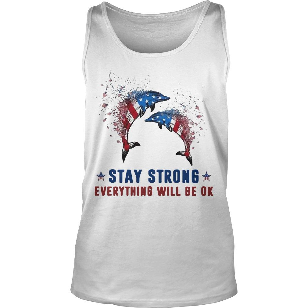 American Flag Dolphin Stay Strong Everything Will Be Ok Tank Top