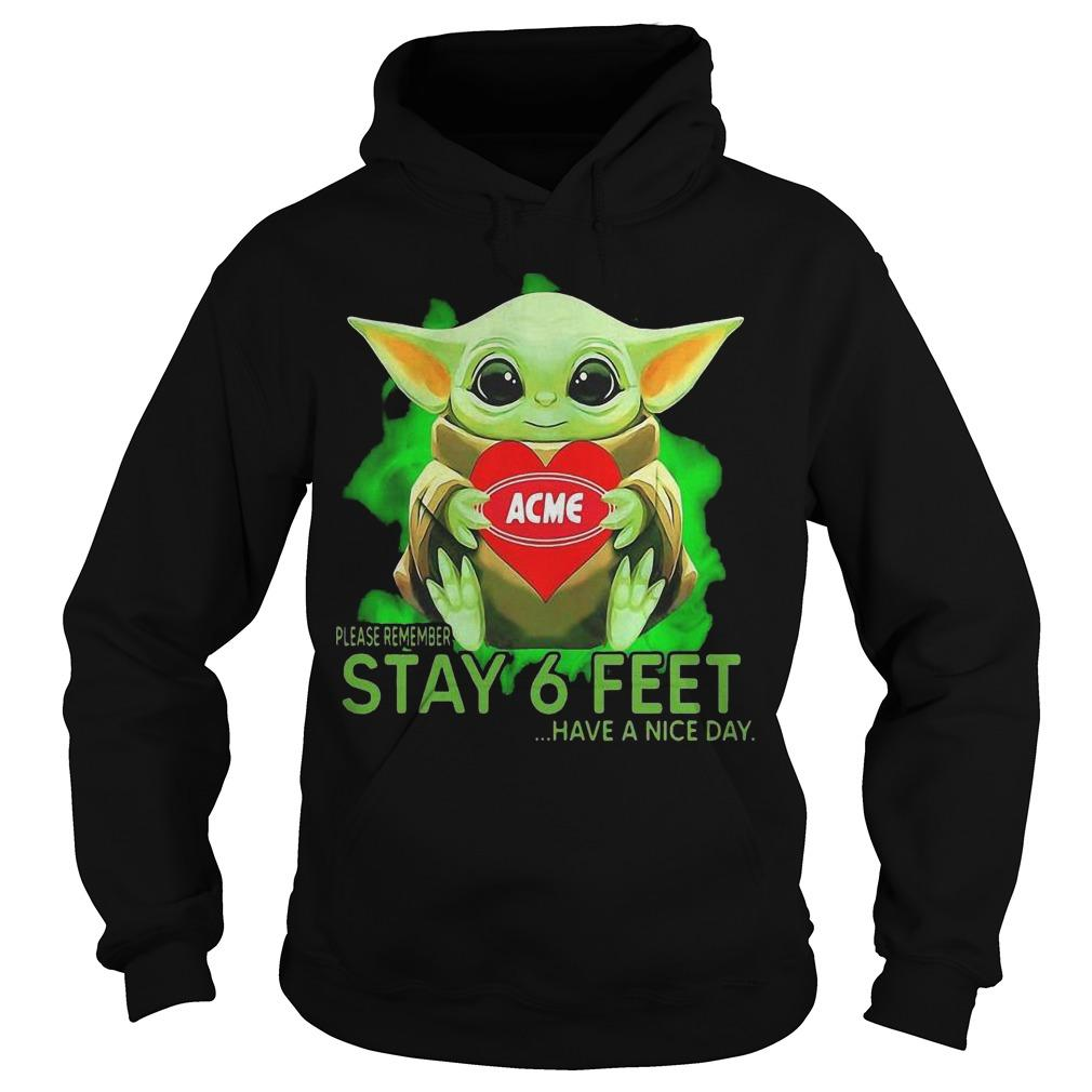 Baby Yoda Hugging Acme Please Remember Stay 6 Feet Have A Nice Day Hoodie