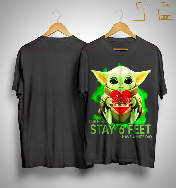 Baby Yoda Hugging Logans Roadhouse Please Remember Stay 6 Feet Shirt