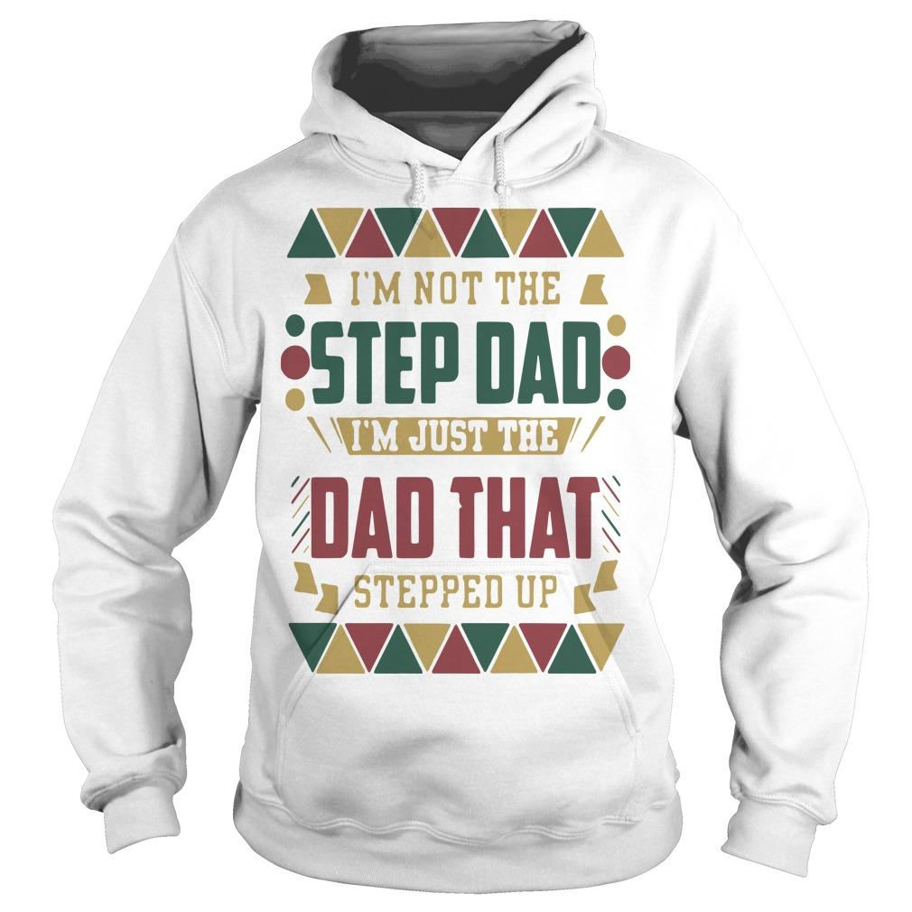 Black Father I'm Not The Step Dad I'm Just The Dad That Stepped Up Hoodie