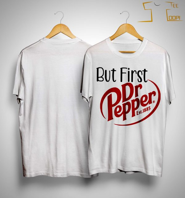 But First Dr Pepper Est 1885 Shirt