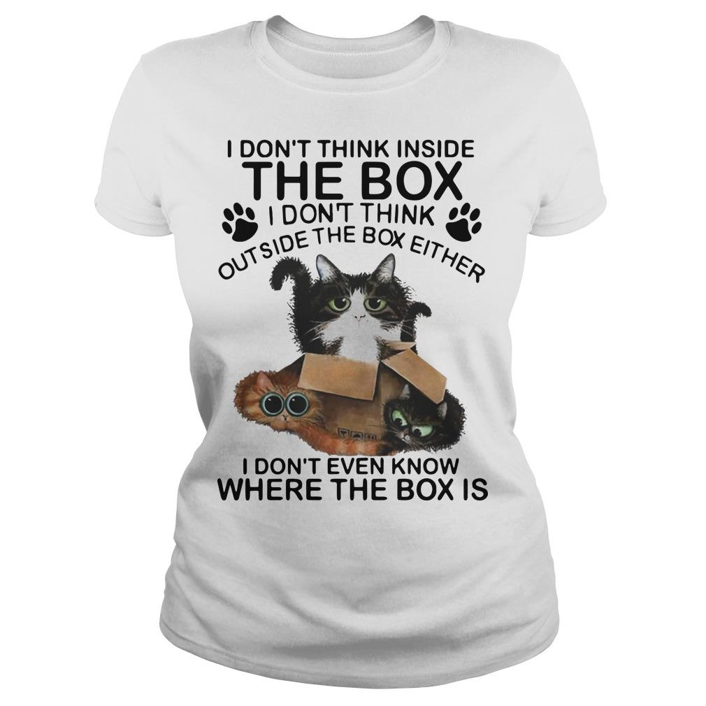 Cat I Don't Think Inside The Box I Don't Think Outside The Box Either Longsleeve