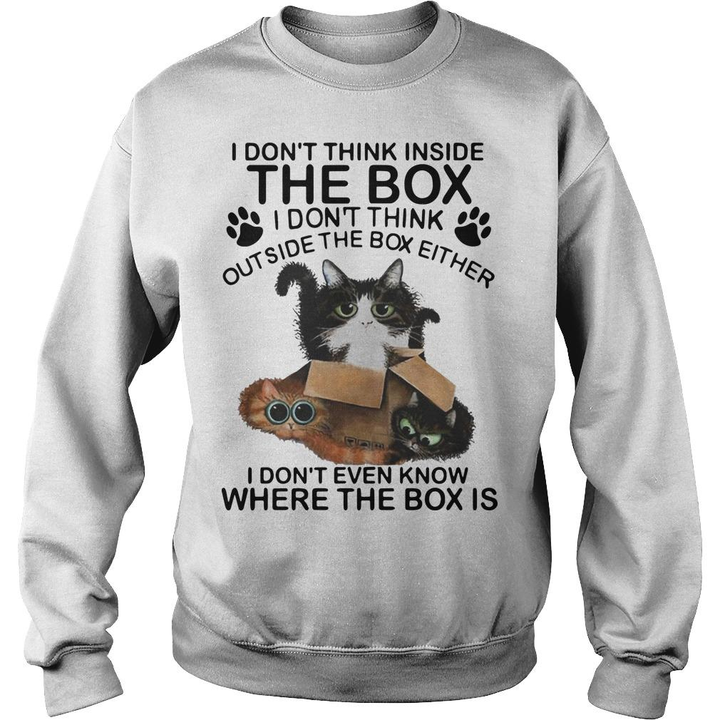 Cat I Don't Think Inside The Box I Don't Think Outside The Box Either Sweater