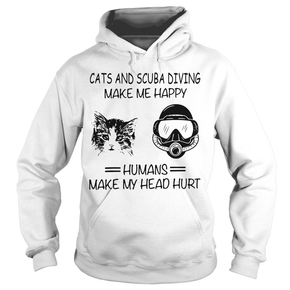 Cats And Scuba Diving Make Me Happy Humans Make My Head Hurt Hoodie