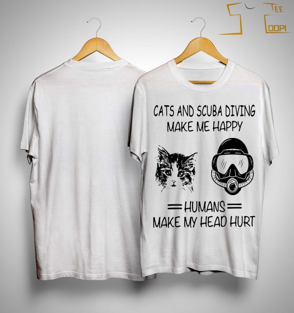 Cats And Scuba Diving Make Me Happy Humans Make My Head Hurt Shirt