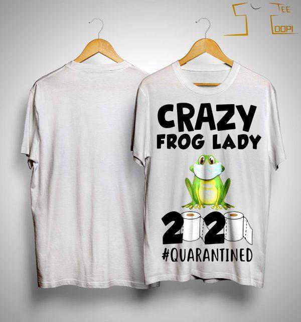 Crazy Frog Lady 2020 Quarantined Shirt