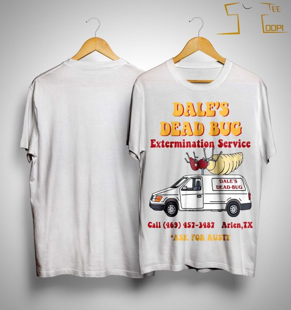 Dale's Dead Bug Extermination Service Ask For Rusty Shirt