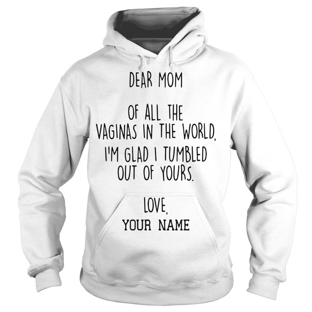 Dear Mom Of All The Vaginas In The World I'm Glad I Tumbled Out Of Yours Hoodie