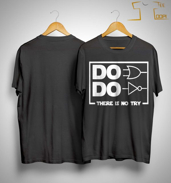 Do Do There Is No Try Shirt