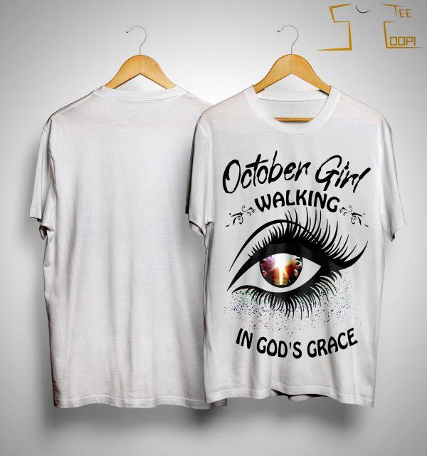 Eye October Girl Walking In God's Grace Shirt