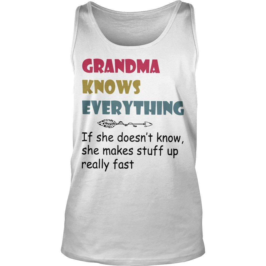 Grandma Knows Everything If She Doesn't Know She Makes Stuff Up Really Fast Tank Top
