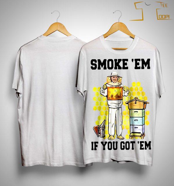 Honey Smoke 'Em If You Got 'Em Get The Shirt