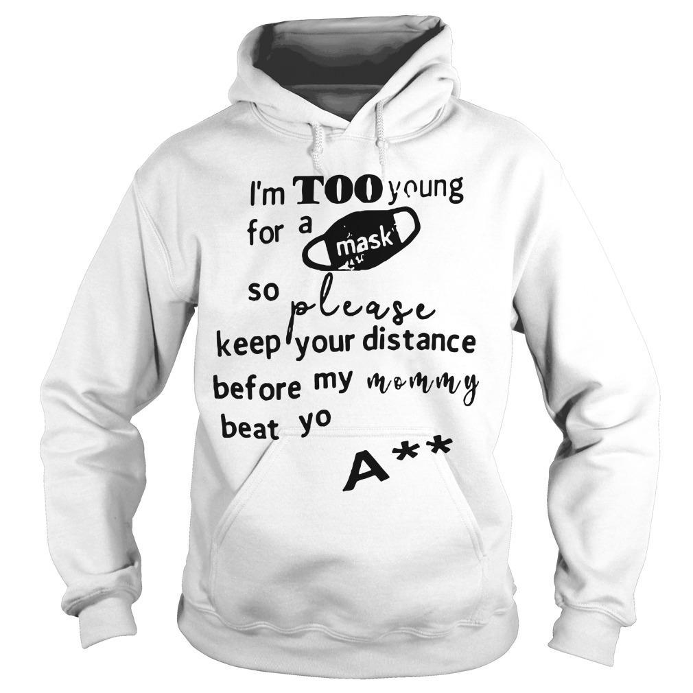 I'm Too Young For A Mask So Please Keep Your Distance Beat Yo Ass Hoodie