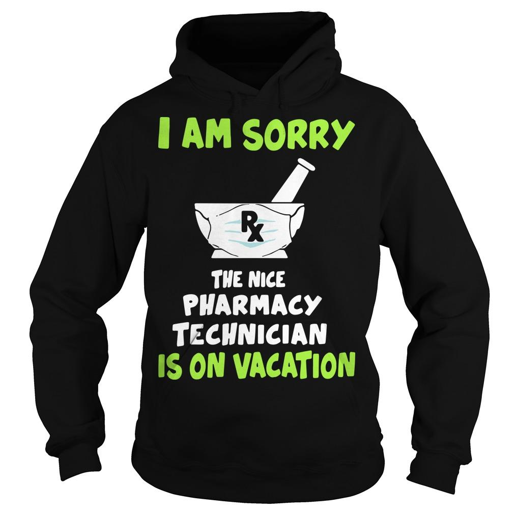 I Am Sorry Rx The Nice Pharmacy Technician Is On Vacation Hoodie