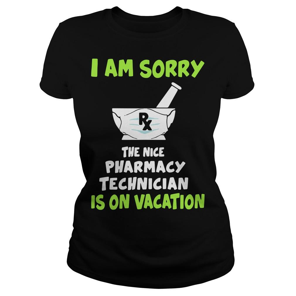 I Am Sorry Rx The Nice Pharmacy Technician Is On Vacation Longsleeve
