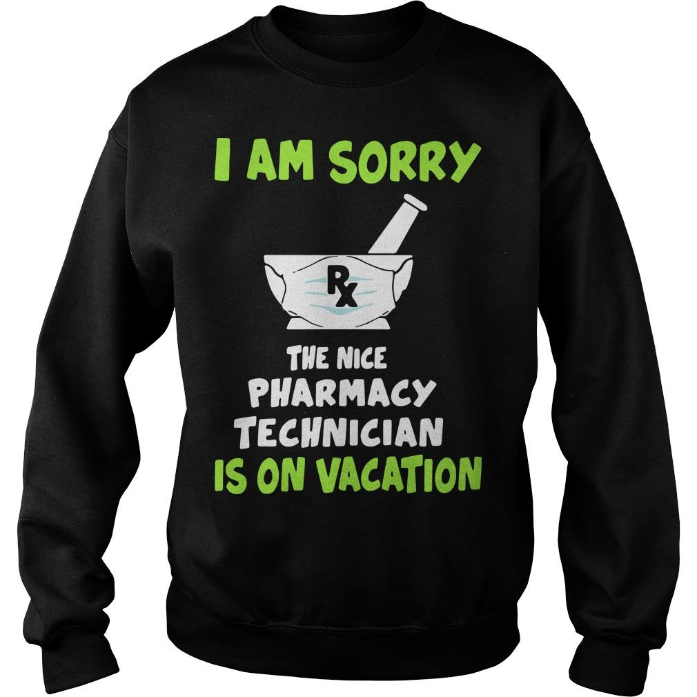 I Am Sorry Rx The Nice Pharmacy Technician Is On Vacation Sweater